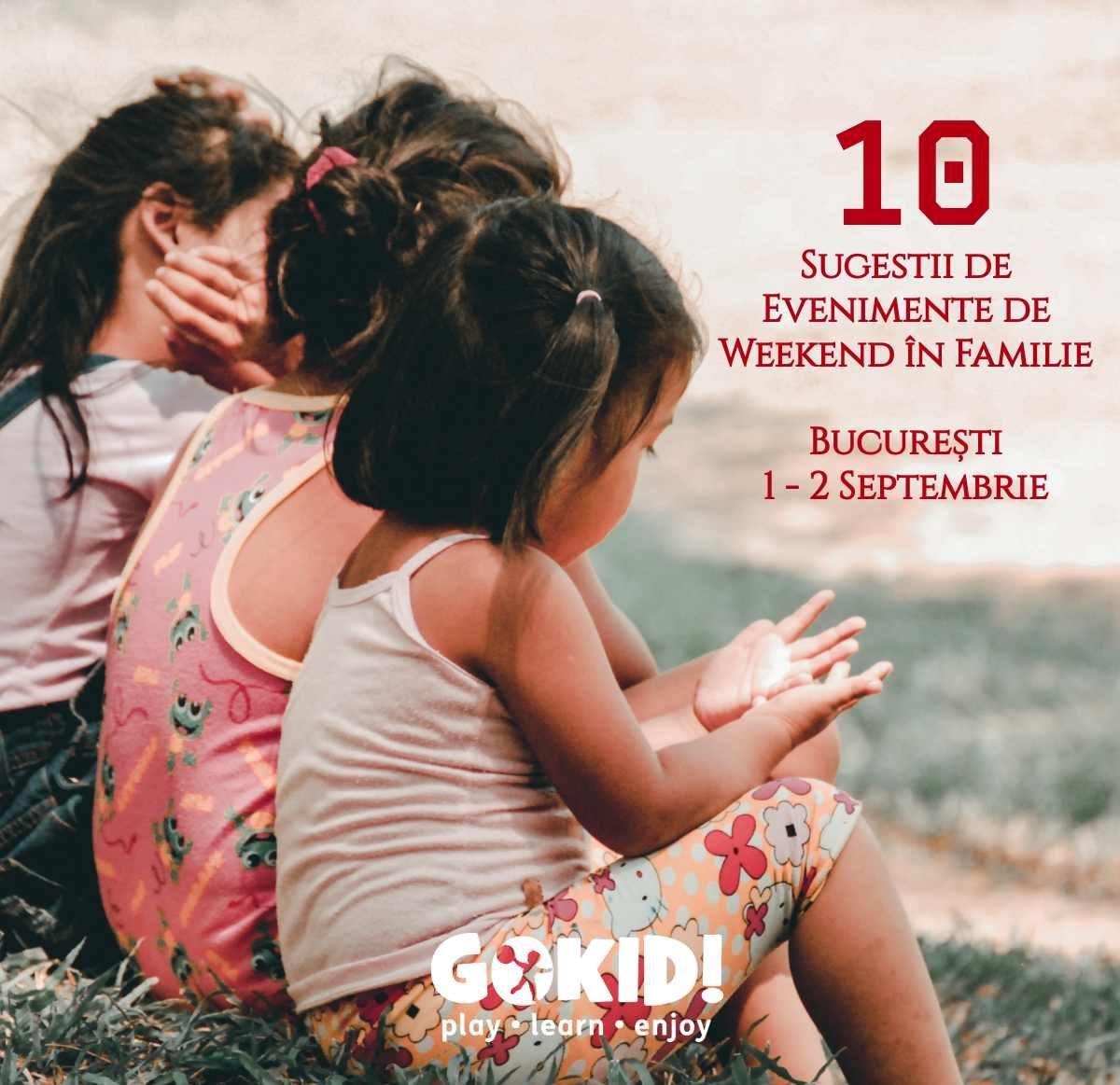 10 Sugestii de Evenimente de Weekend in Familie | Bucuresti, 1-2 Septembrie