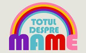 TOTUL DESPRE MAME