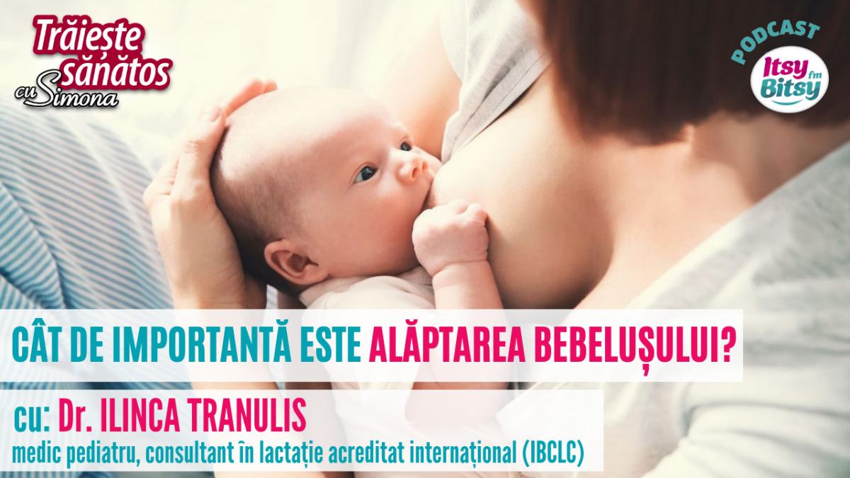 Cat de importanta este alaptarea bebelusului? Sfaturi de la Dr. Ilinca Tranulis, medic pediatru si consultant in lactatie